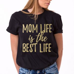 Mom Life is the Best Life Shirt, Mom Life Shirt