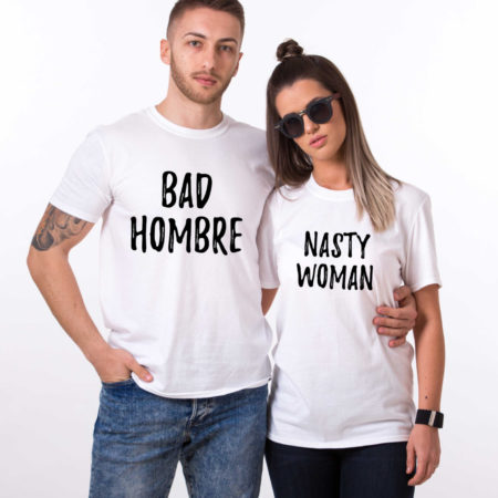 Bad Hombre Nasty Woman, Matching Couples Shirts