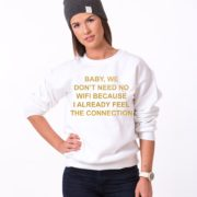 Baby We Don't Need No Wifi Because I Already Feel The Connection, Wifi Sweatshirt, White/Gold