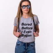 Bored Before I Even Began Shirt