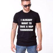 I Already Want to Take a Nap Tomorrow Shirt, Black/White