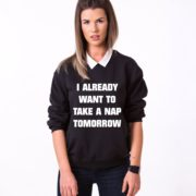 I Already Want to Take a Nap Tomorrow Sweatshirt, Black/White