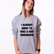 I Already Want to Take a Nap Tomorrow Sweatshirt, Gray/Black