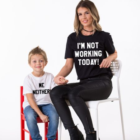 I'm Not Working Today, Me Neither, Matching Mommy and Me Shirts