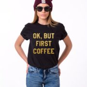 Ok but First Coffee Shirt, Black/Gold