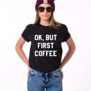 Ok but First Coffee Shirt, Black/White