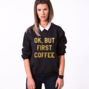Ok but First Coffee Sweatshirt, Black/Gold