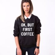 Ok but First Coffee Sweatshirt, Black/White