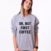 Ok but First Coffee Sweatshirt, Gray/Black