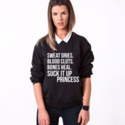 Sweat Dries. Blood Cloths. Bones Heal. Suck It Up Princess Sweatshirt, Black/White