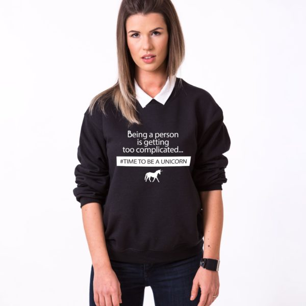 Being a Person is Getting too Complicated, Time to be a Unicorn Sweatshirt, Black/White