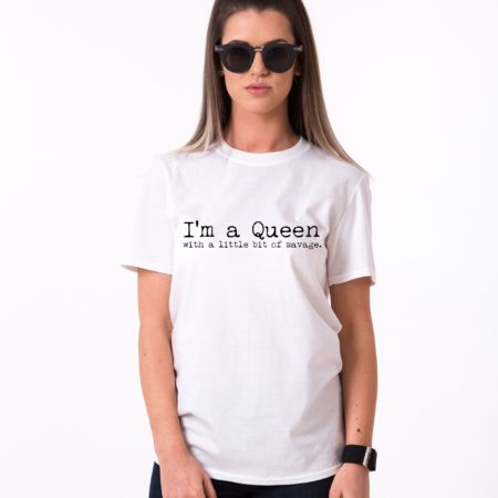 I'm a Queen with a Little Bit of Savage Shirt, UNISEX