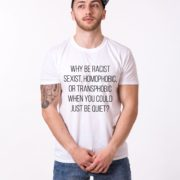Why Be Racist Shirt, Why Be Racist Just Be Quiet Shirt, UNISEX
