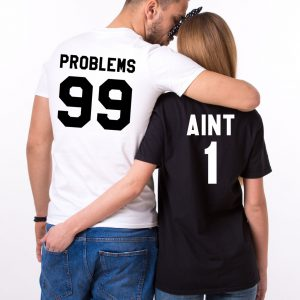 Matching Shirts, 99 Problems Aint 1, Couples Shirts