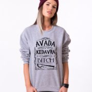Avada Kedavra Bitch Sweatshirt, Gray/Black
