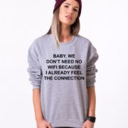 Baby We Don't Need No Wifi Because I Already Feel The Connection, Wifi Sweatshirt, Gray/Black