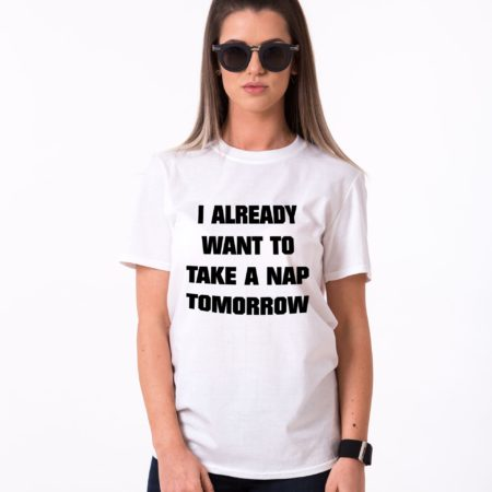 I Already Want to Take a Nap Tomorrow Shirt