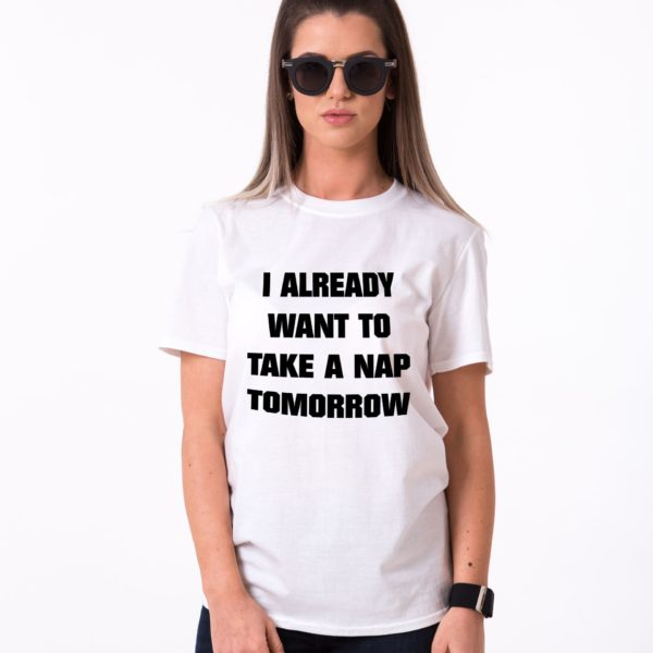 I Already Want to Take a Nap Tomorrow Shirt, White/Black