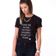 Leave me Alone, I'm Only Speaking to my Cat Today Shirt, Black/White