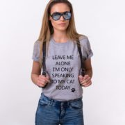 Leave me Alone, I'm Only Speaking to my Cat Today Shirt, Gray/Black