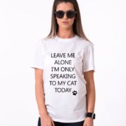 Leave me Alone, I'm Only Speaking to my Cat Today Shirt, White/Black