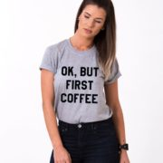 Ok but First Coffee Shirt, Gray/Black