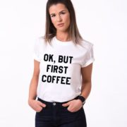 Ok but First Coffee Shirt, White/Black