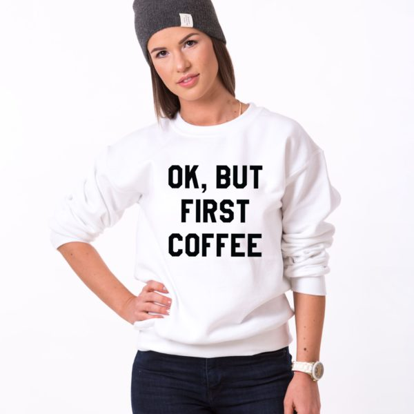 Ok but First Coffee Sweatshirt, White/Black