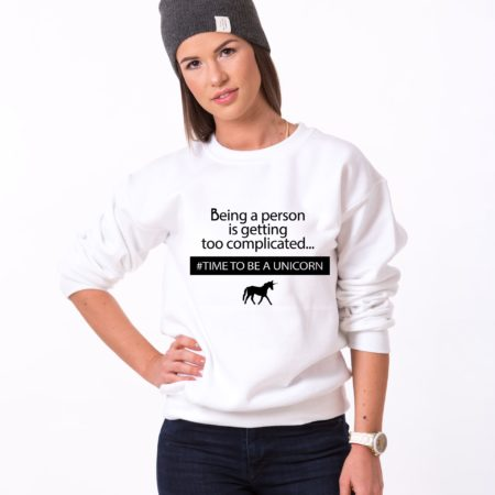Being a Person is Getting too Complicated, Time to be a Unicorn Sweatshirt