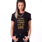 If I Could Teleport, I'd Probably Still be Late, Black/Gold