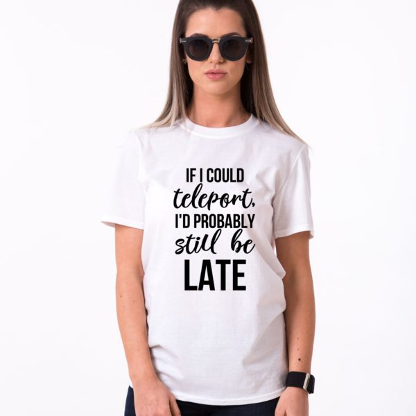 If I Could Teleport, I'd Probably Still be Late, White/Black